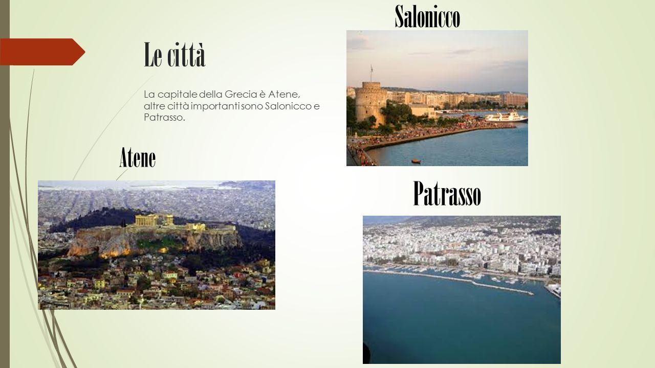 Le città La capitale della Grecia è Atene, altre città importanti sono Salonicco e Patrasso. Atene Salonicco Patrasso