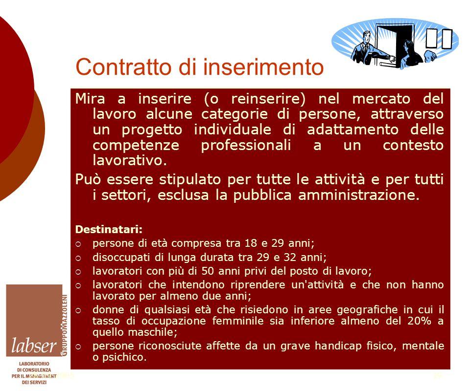 28-09-200519 Contratto di inserimento Mira a inserire (o reinserire) nel mercato del lavoro alcune categorie di persone, attraverso un progetto individuale di adattamento delle competenze professionali a un contesto lavorativo.