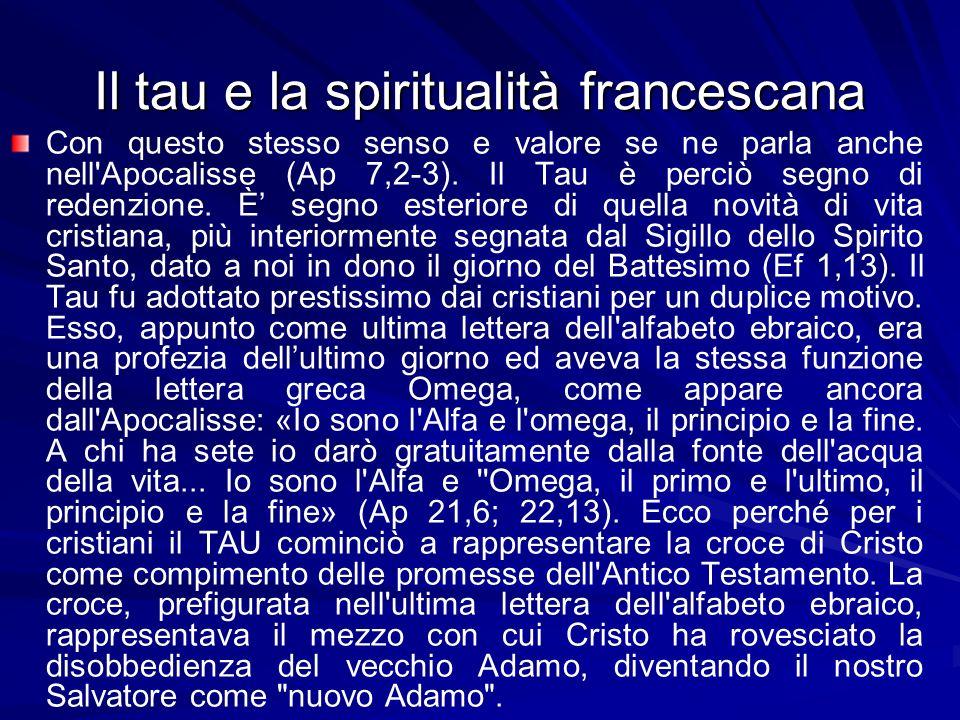 Il tau e la spiritualità francescana Con questo stesso senso e valore se ne parla anche nell Apocalisse (Ap 7,2-3).