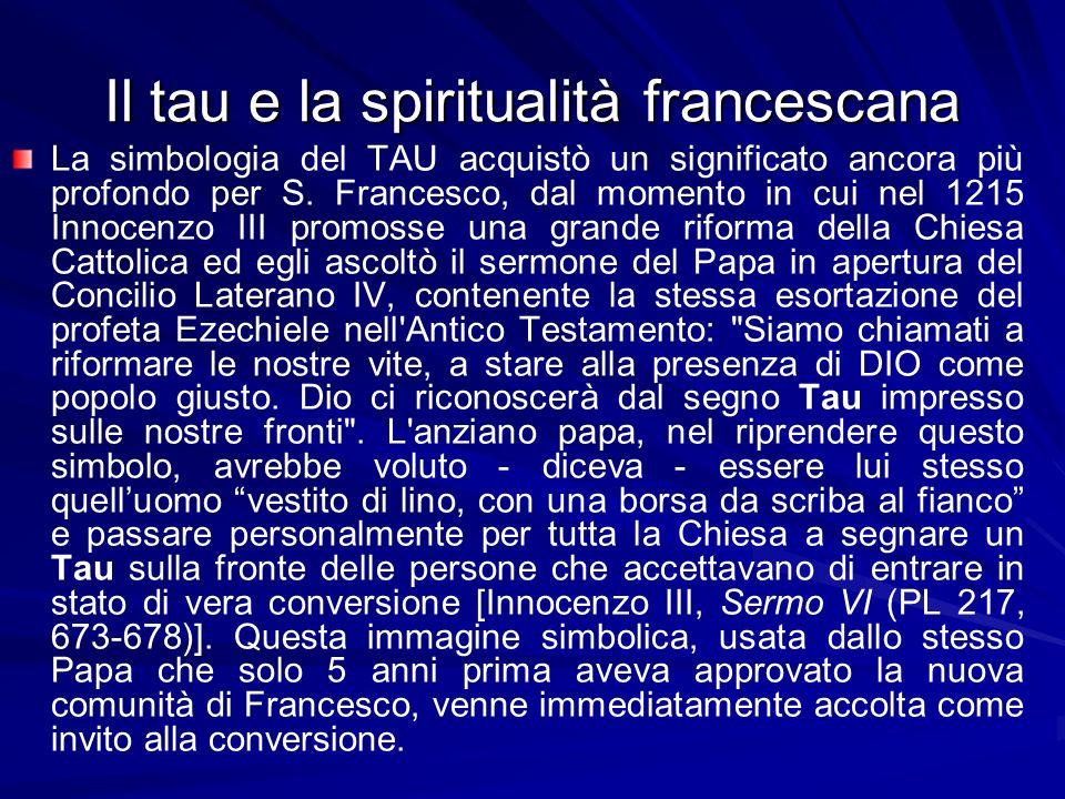 Il tau e la spiritualità francescana La simbologia del TAU acquistò un significato ancora più profondo per S.