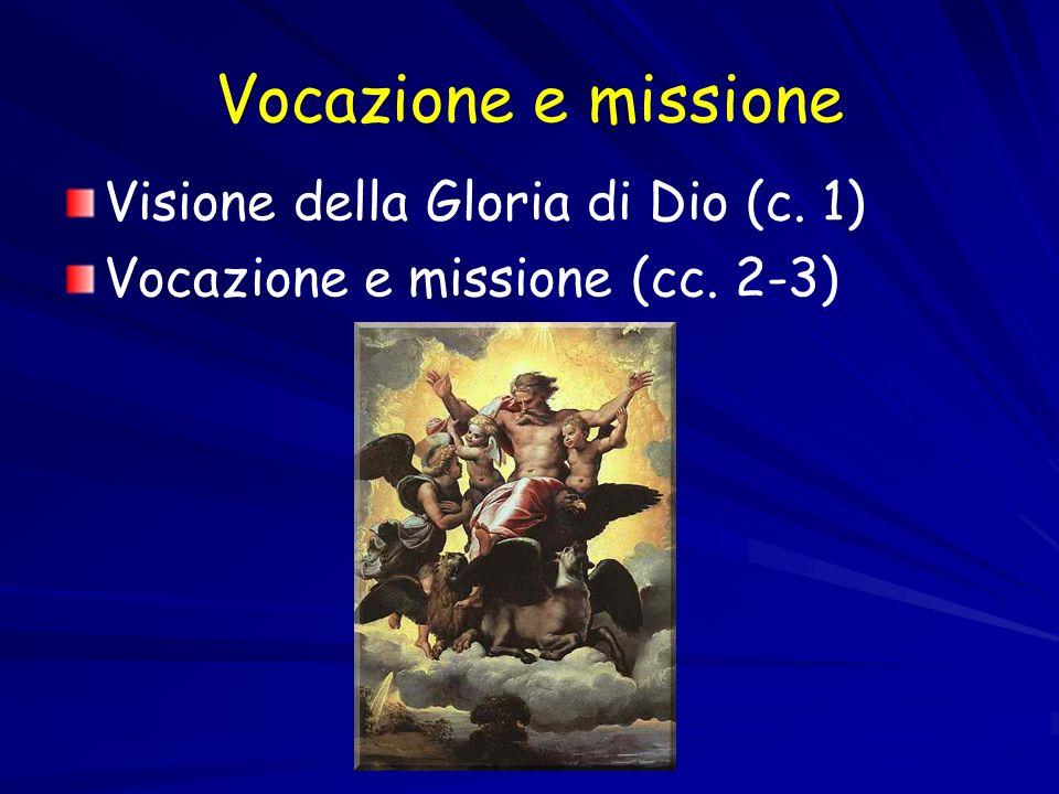 Vocazione e missione Visione della Gloria di Dio (c. 1) Vocazione e missione (cc. 2-3)
