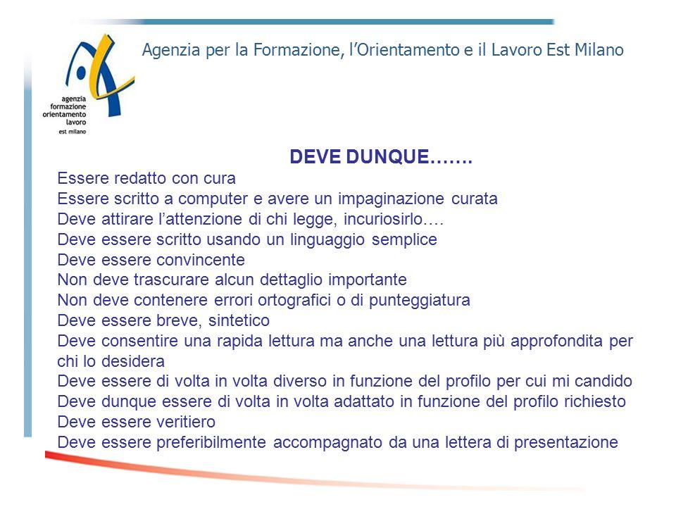 Agenzia per la Formazione, l'Orientamento e il Lavoro Est Milano DEVE DUNQUE……. Essere redatto con cura Essere scritto a computer e avere un impaginaz