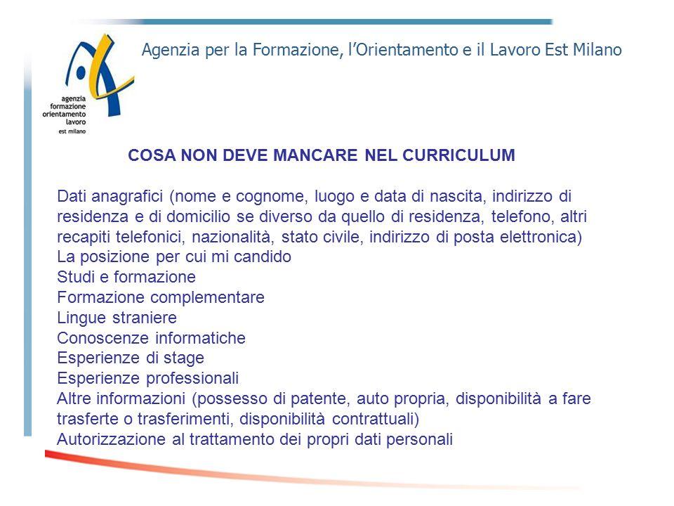 Agenzia per la Formazione, l'Orientamento e il Lavoro Est Milano COSA NON DEVE MANCARE NEL CURRICULUM Dati anagrafici (nome e cognome, luogo e data di