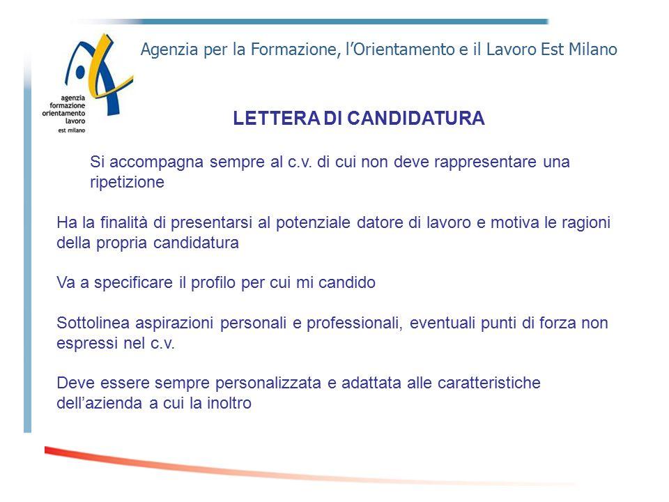 Agenzia per la Formazione, l'Orientamento e il Lavoro Est Milano LETTERA DI CANDIDATURA Si accompagna sempre al c.v. di cui non deve rappresentare una