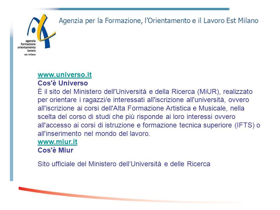 Agenzia per la Formazione, l'Orientamento e il Lavoro Est Milano www.universo.it Cos'è Universo È il sito del Ministero dell'Università e della Ricerc