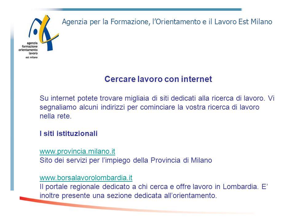 Agenzia per la Formazione, l'Orientamento e il Lavoro Est Milano Cercare lavoro con internet Su internet potete trovare migliaia di siti dedicati alla ricerca di lavoro.