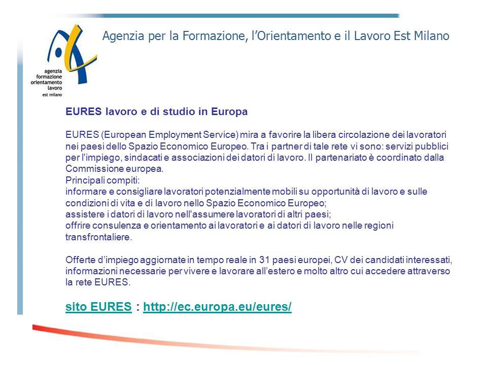 Agenzia per la Formazione, l'Orientamento e il Lavoro Est Milano EURES lavoro e di studio in Europa EURES (European Employment Service) mira a favorire la libera circolazione dei lavoratori nei paesi dello Spazio Economico Europeo.