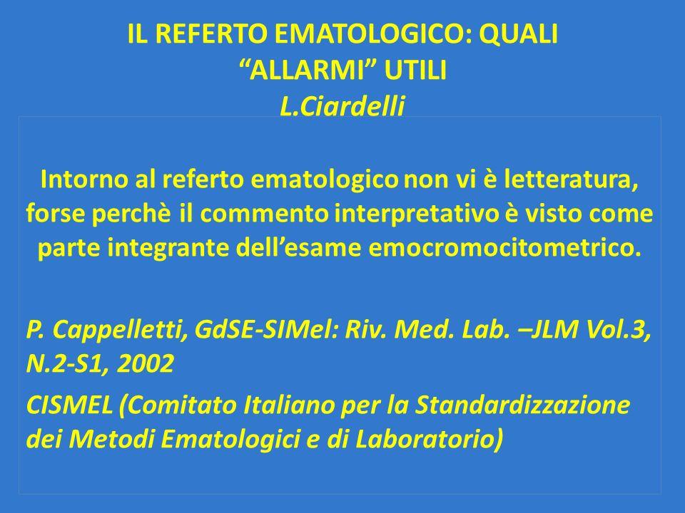"""IL REFERTO EMATOLOGICO: QUALI """"ALLARMI"""" UTILI L.Ciardelli Intorno al referto ematologico non vi è letteratura, forse perchè il commento interpretativo"""
