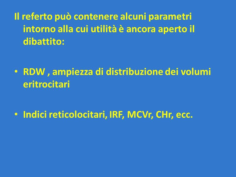 Il referto può contenere alcuni parametri intorno alla cui utilità è ancora aperto il dibattito: RDW, ampiezza di distribuzione dei volumi eritrocitar