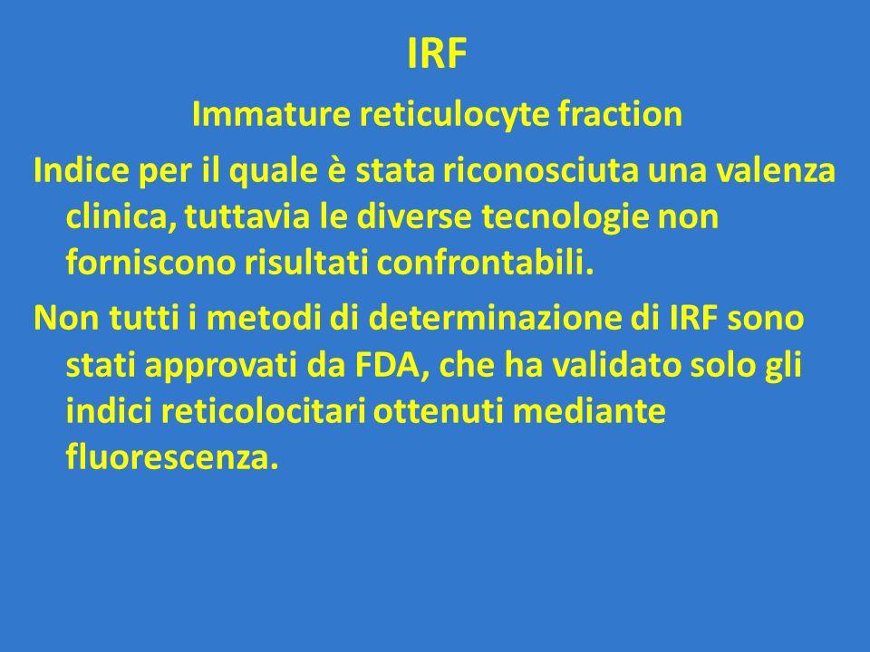 IRF Immature reticulocyte fraction Indice per il quale è stata riconosciuta una valenza clinica, tuttavia le diverse tecnologie non forniscono risulta