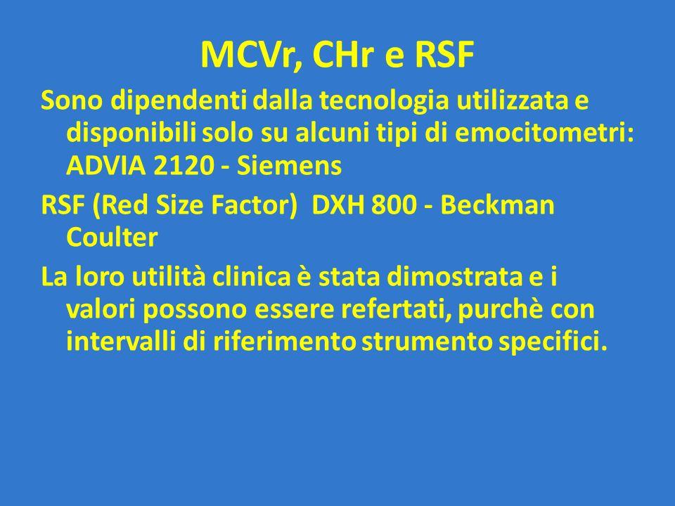 MCVr, CHr e RSF Sono dipendenti dalla tecnologia utilizzata e disponibili solo su alcuni tipi di emocitometri: ADVIA 2120 - Siemens RSF (Red Size Fact