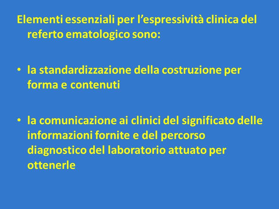 Elementi essenziali per l'espressività clinica del referto ematologico sono: la standardizzazione della costruzione per forma e contenuti la comunicaz