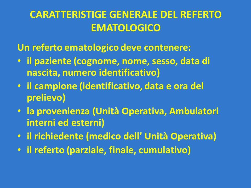 CARATTERISTIGE GENERALE DEL REFERTO EMATOLOGICO Un referto ematologico deve contenere: il paziente (cognome, nome, sesso, data di nascita, numero iden