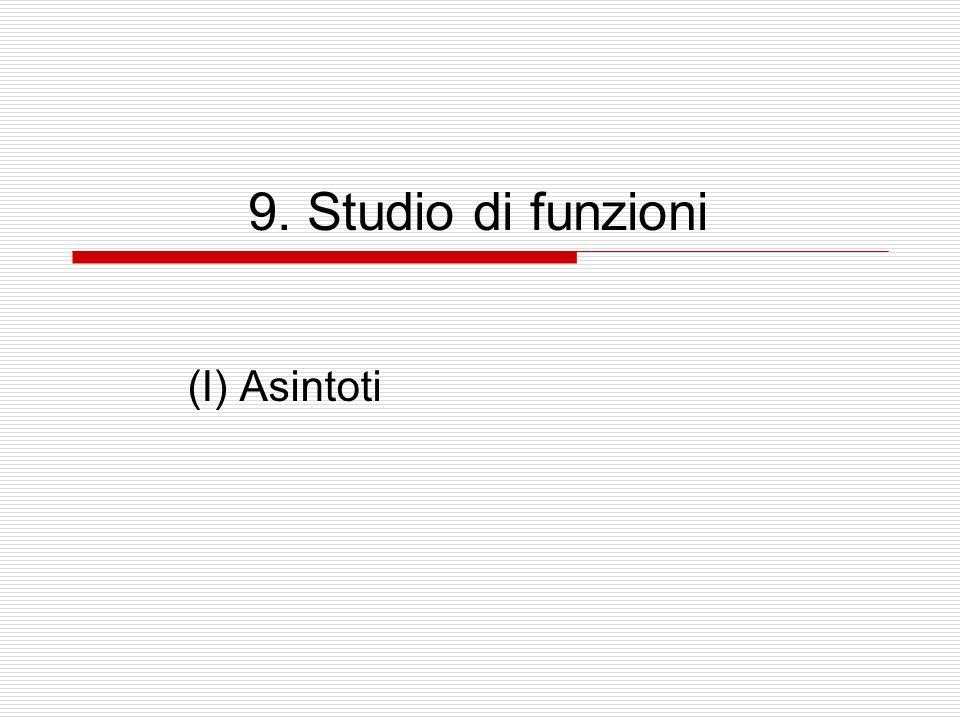 9. Studio di funzioni (I) Asintoti