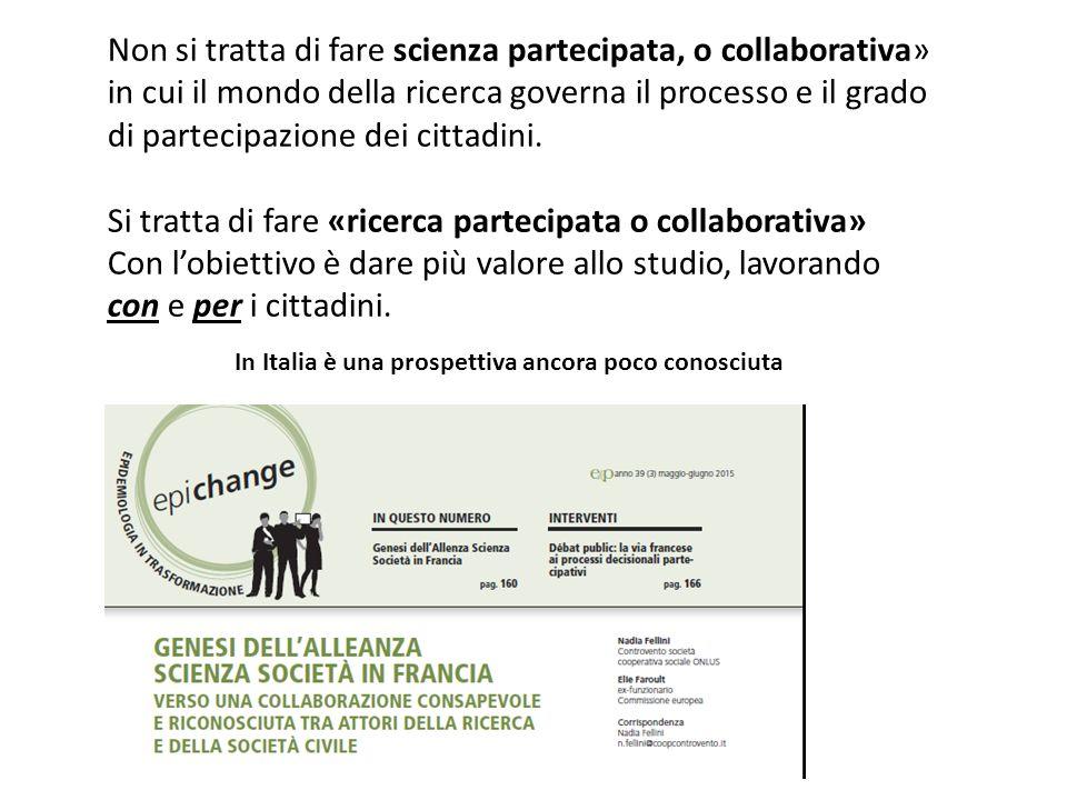 Non si tratta di fare scienza partecipata, o collaborativa» in cui il mondo della ricerca governa il processo e il grado di partecipazione dei cittadi
