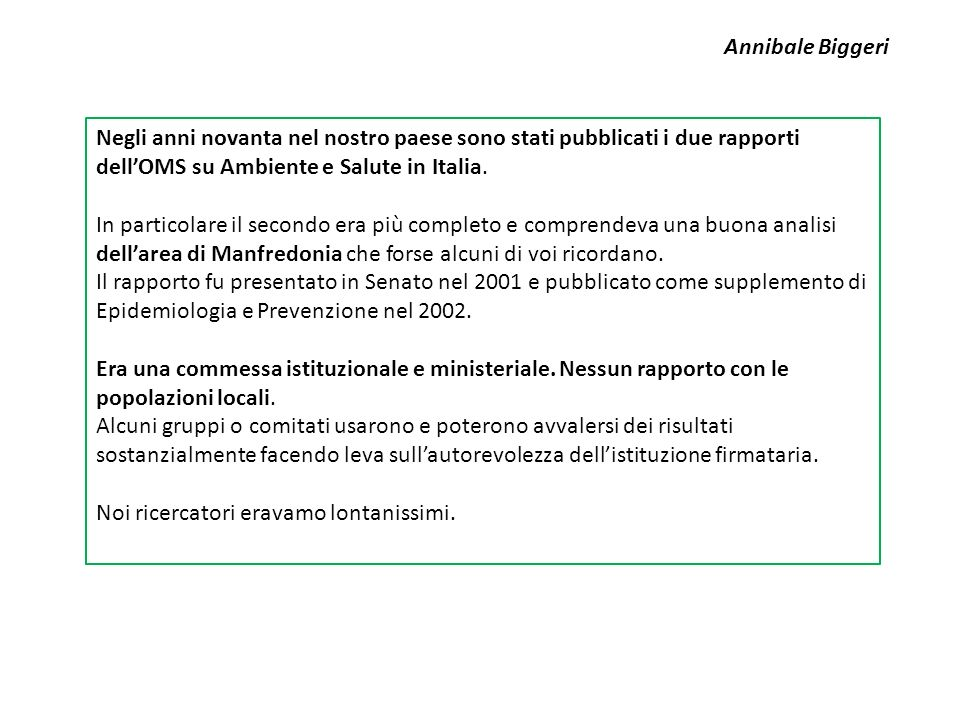 Negli anni novanta nel nostro paese sono stati pubblicati i due rapporti dell'OMS su Ambiente e Salute in Italia. In particolare il secondo era più co