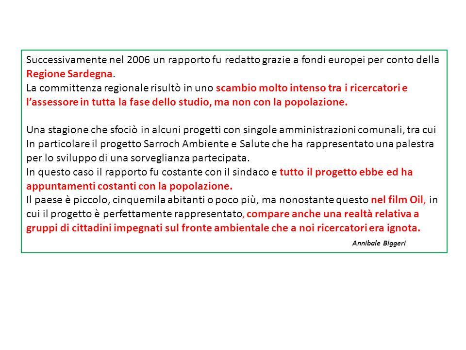 Successivamente nel 2006 un rapporto fu redatto grazie a fondi europei per conto della Regione Sardegna. La committenza regionale risultò in uno scamb