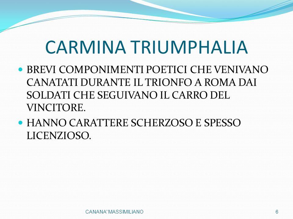 CARMINA TRIUMPHALIA BREVI COMPONIMENTI POETICI CHE VENIVANO CANATATI DURANTE IL TRIONFO A ROMA DAI SOLDATI CHE SEGUIVANO IL CARRO DEL VINCITORE. HANNO