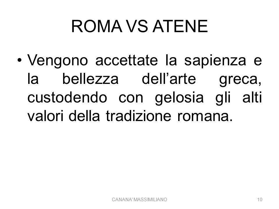 ROMA VS ATENE Vengono accettate la sapienza e la bellezza dell'arte greca, custodendo con gelosia gli alti valori della tradizione romana. CANANA' MAS