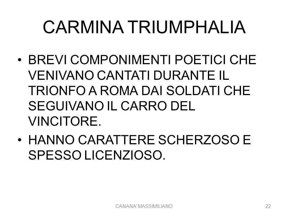 CARMINA TRIUMPHALIA BREVI COMPONIMENTI POETICI CHE VENIVANO CANTATI DURANTE IL TRIONFO A ROMA DAI SOLDATI CHE SEGUIVANO IL CARRO DEL VINCITORE. HANNO