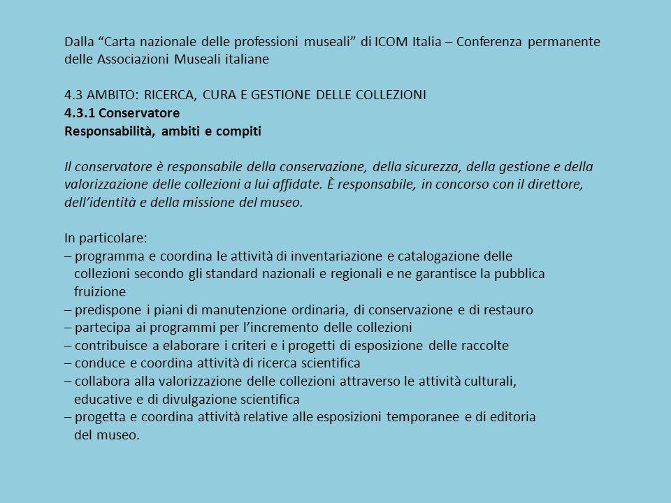 """Dalla """"Carta nazionale delle professioni museali"""" di ICOM Italia – Conferenza permanente delle Associazioni Museali italiane 4.3 AMBITO: RICERCA, CURA"""