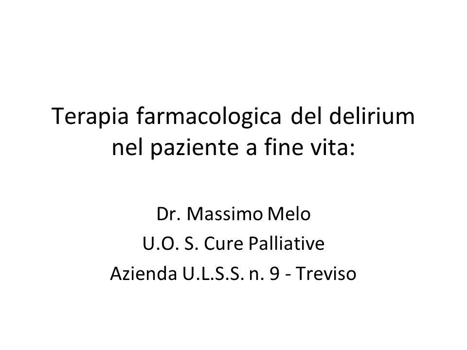 Terapia farmacologica del delirium nel paziente a fine vita: Dr. Massimo Melo U.O. S. Cure Palliative Azienda U.L.S.S. n. 9 - Treviso