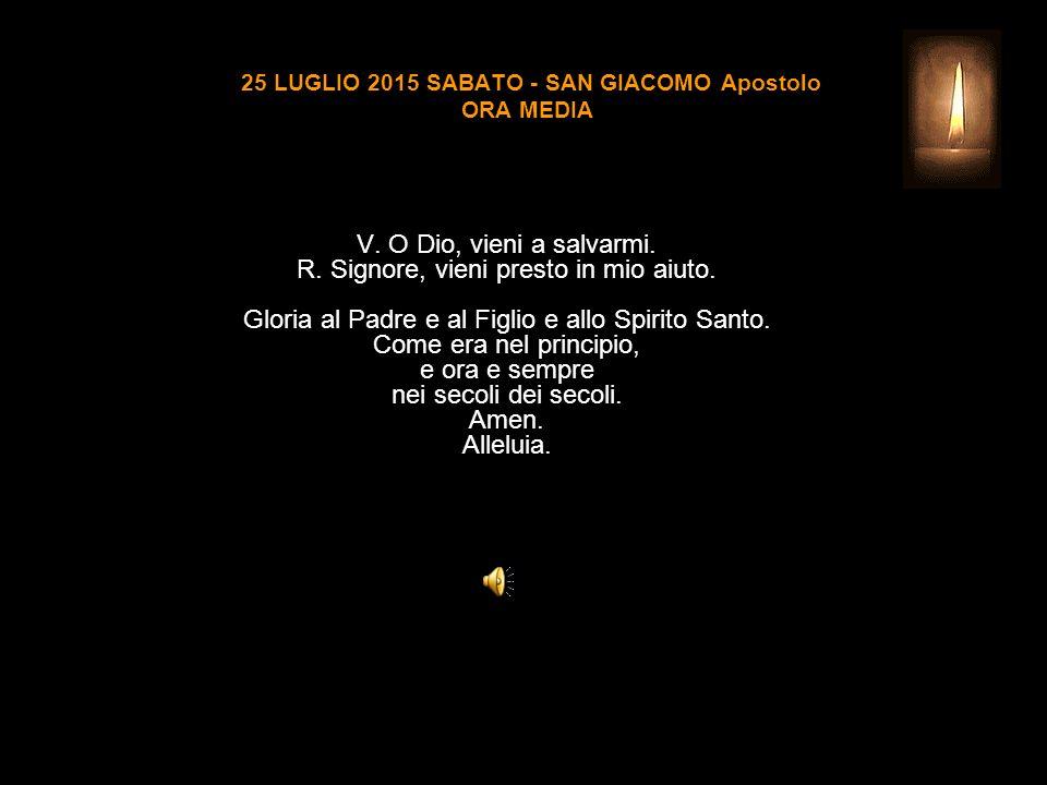 25 LUGLIO 2015 SABATO - SAN GIACOMO Apostolo ORA MEDIA V.