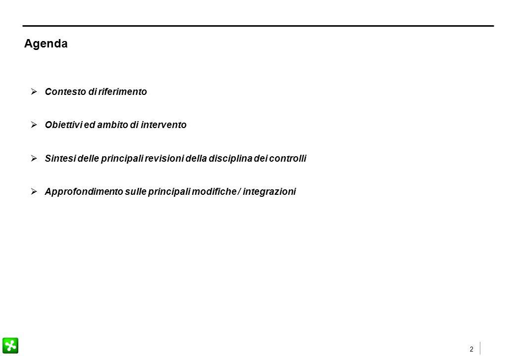2 Agenda  Contesto di riferimento  Obiettivi ed ambito di intervento  Sintesi delle principali revisioni della disciplina dei controlli  Approfond