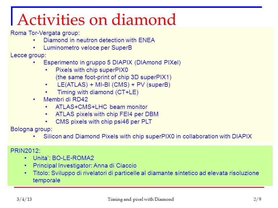 Activities on diamond Timing and pixel with Diamond Roma Tor-Vergata group: Diamond in neutron detection with ENEA Luminometro veloce per SuperB Lecce