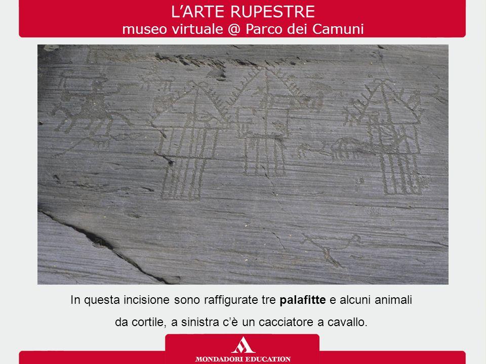 L'ARTE RUPESTRE museo virtuale @ Parco dei Camuni In questa incisione sono raffigurate tre palafitte e alcuni animali da cortile, a sinistra c'è un cacciatore a cavallo.