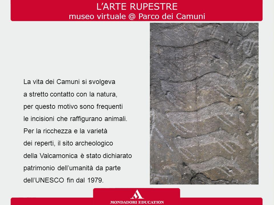 L'ARTE RUPESTRE museo virtuale @ Parco dei Camuni La vita dei Camuni si svolgeva a stretto contatto con la natura, per questo motivo sono frequenti le incisioni che raffigurano animali.