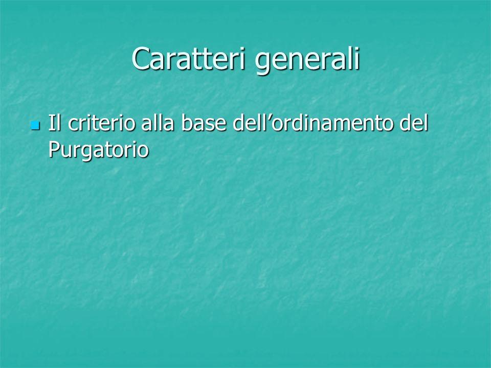Caratteri generali Il criterio alla base dell'ordinamento del Purgatorio Il criterio alla base dell'ordinamento del Purgatorio