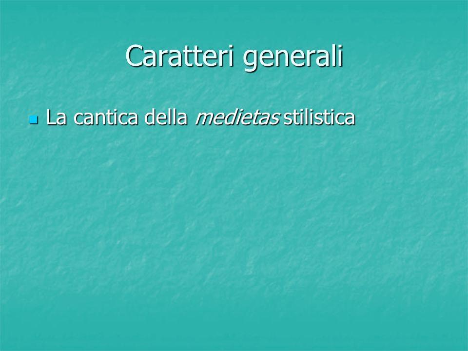 Caratteri generali La cantica della medietas stilistica La cantica della medietas stilistica