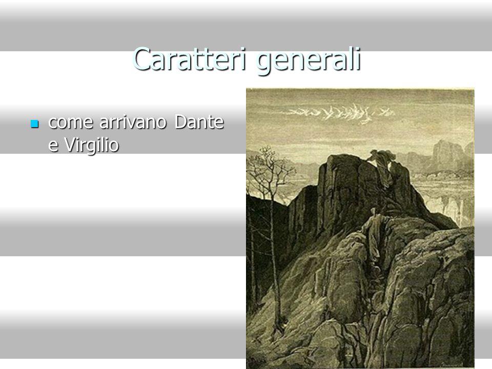 Caratteri generali come arrivano Dante e Virgilio come arrivano Dante e Virgilio