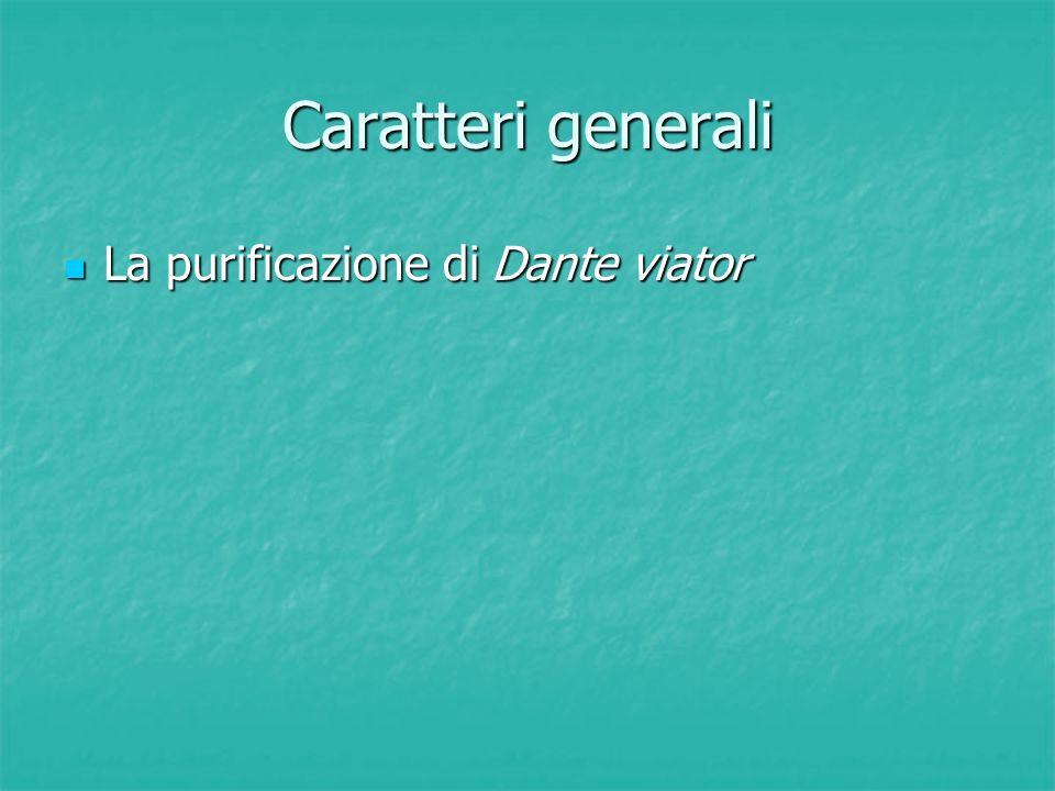 Caratteri generali La purificazione di Dante viator La purificazione di Dante viator