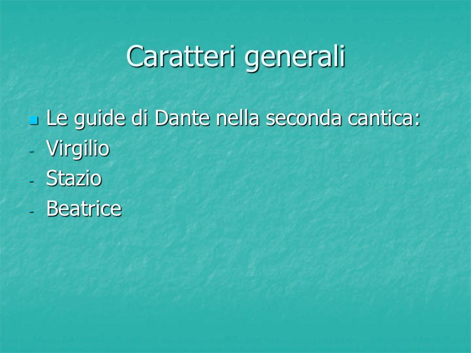 Caratteri generali Le guide di Dante nella seconda cantica: Le guide di Dante nella seconda cantica: - Virgilio - Stazio - Beatrice
