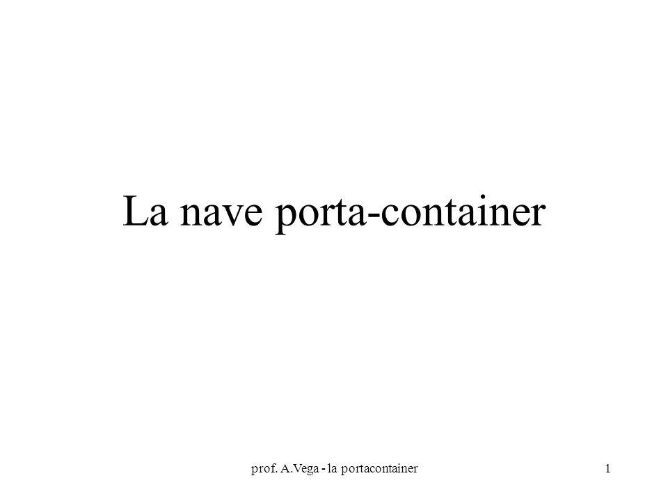 prof. A.Vega - la portacontainer1 La nave porta-container