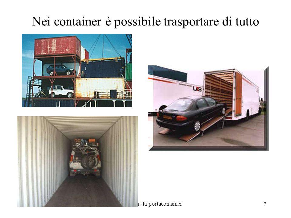 7 Nei container è possibile trasportare di tutto