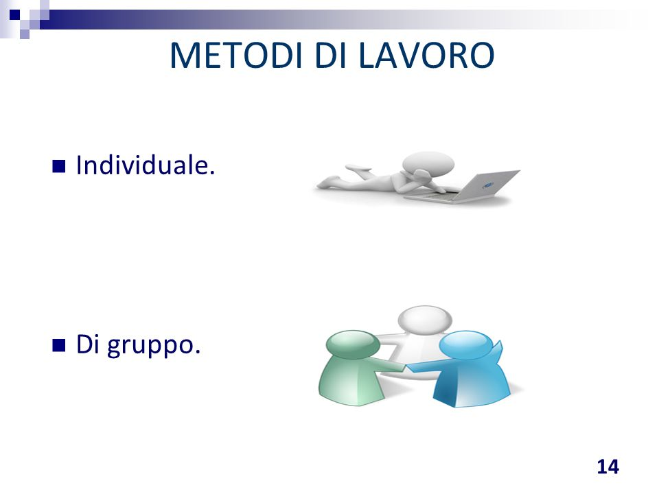 METODI DI LAVORO 14 Individuale. Di gruppo.