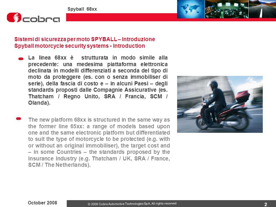 2 October 2008 Spyball 68xx © 2008 Cobra Automotive Technologies SpA, All rights reserved Sistemi di sicurezza per moto SPYBALL – Introduzione Spyball