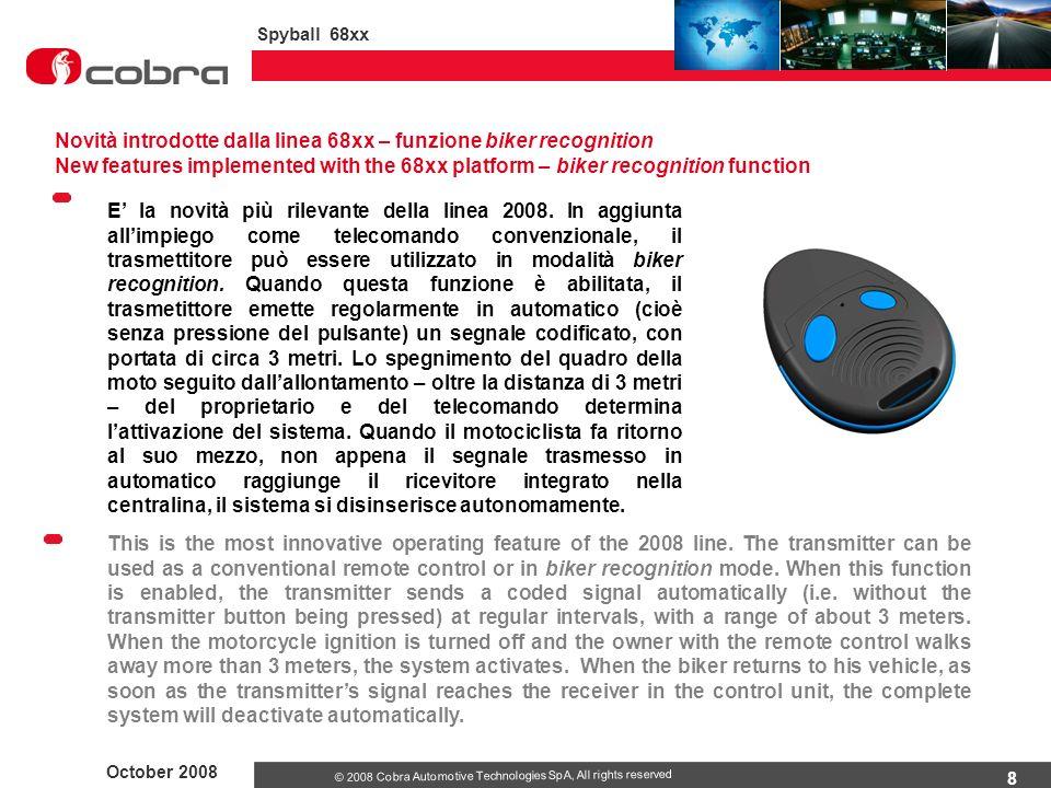 8 October 2008 Spyball 68xx © 2008 Cobra Automotive Technologies SpA, All rights reserved E' la novità più rilevante della linea 2008. In aggiunta all