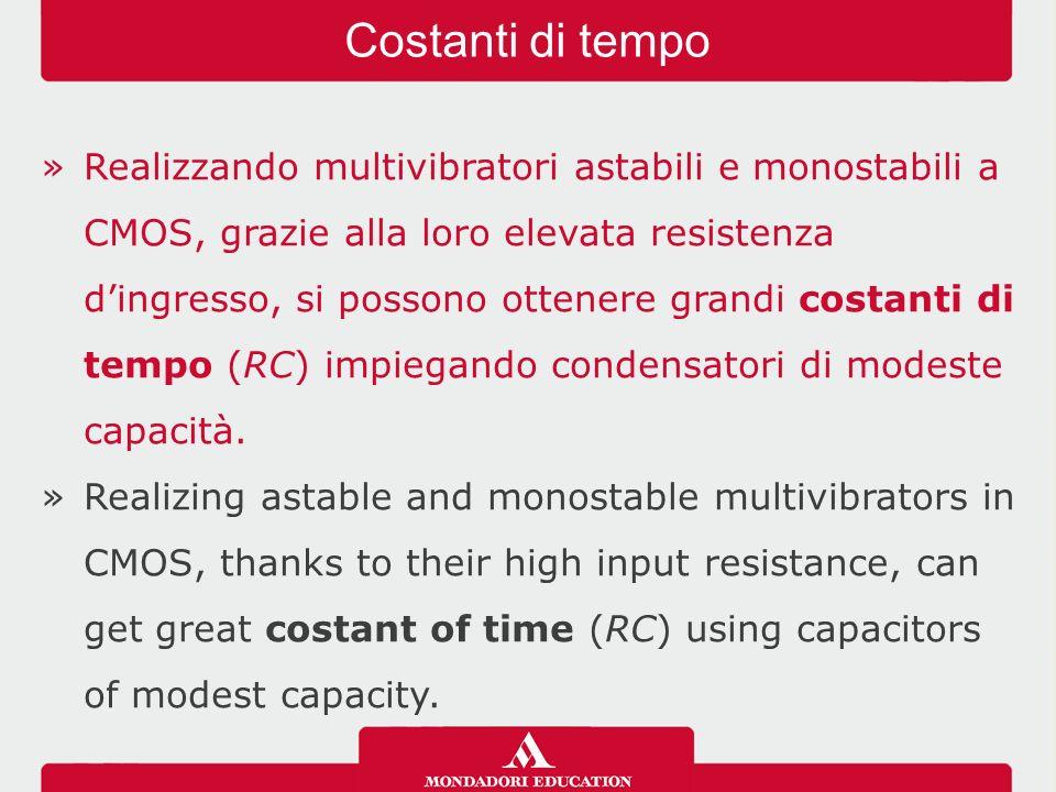 »Realizzando multivibratori astabili e monostabili a CMOS, grazie alla loro elevata resistenza d'ingresso, si possono ottenere grandi costanti di tempo (RC) impiegando condensatori di modeste capacità.