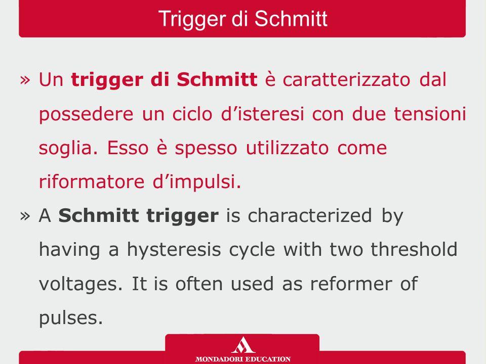 »Un trigger di Schmitt è caratterizzato dal possedere un ciclo d'isteresi con due tensioni soglia.