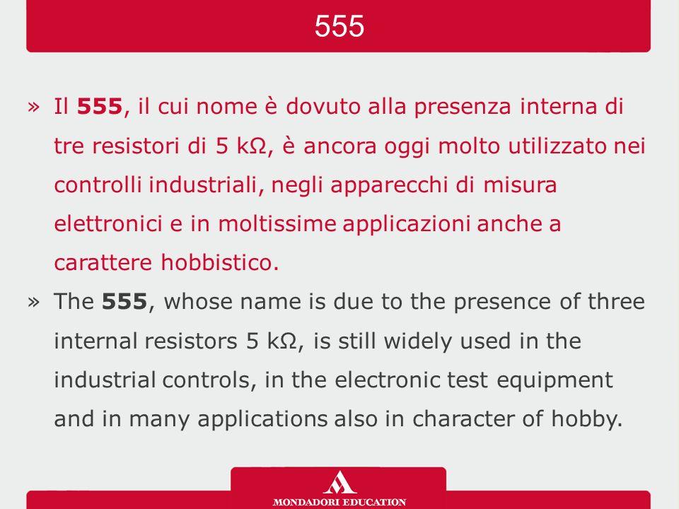 »Il 555, il cui nome è dovuto alla presenza interna di tre resistori di 5 kΩ, è ancora oggi molto utilizzato nei controlli industriali, negli apparecchi di misura elettronici e in moltissime applicazioni anche a carattere hobbistico.