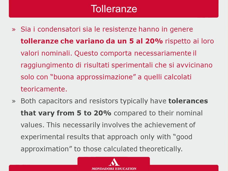 »Sia i condensatori sia le resistenze hanno in genere tolleranze che variano da un 5 al 20% rispetto ai loro valori nominali.