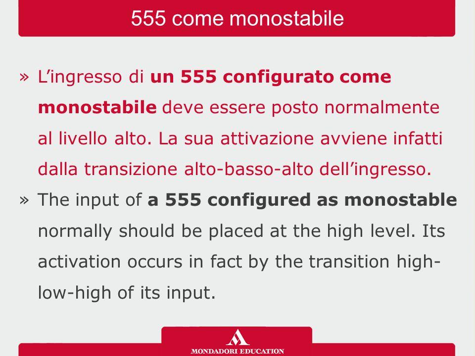 »L'ingresso di un 555 configurato come monostabile deve essere posto normalmente al livello alto.