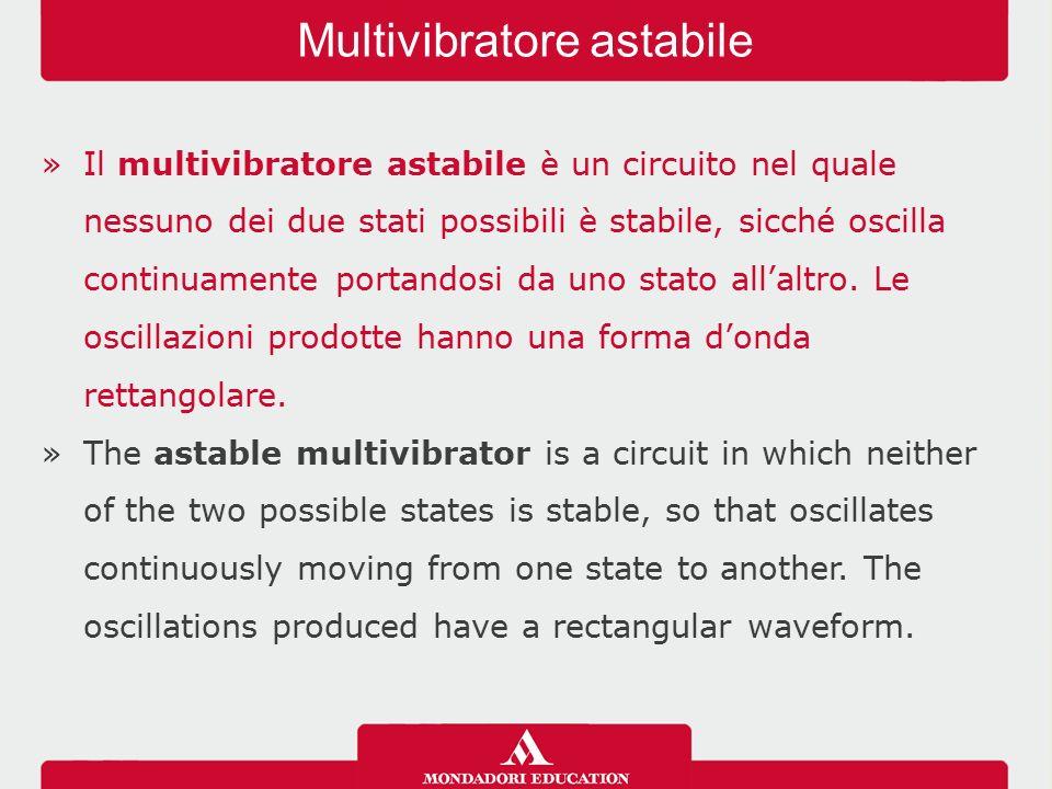 »Il multivibratore astabile è un circuito nel quale nessuno dei due stati possibili è stabile, sicché oscilla continuamente portandosi da uno stato all'altro.