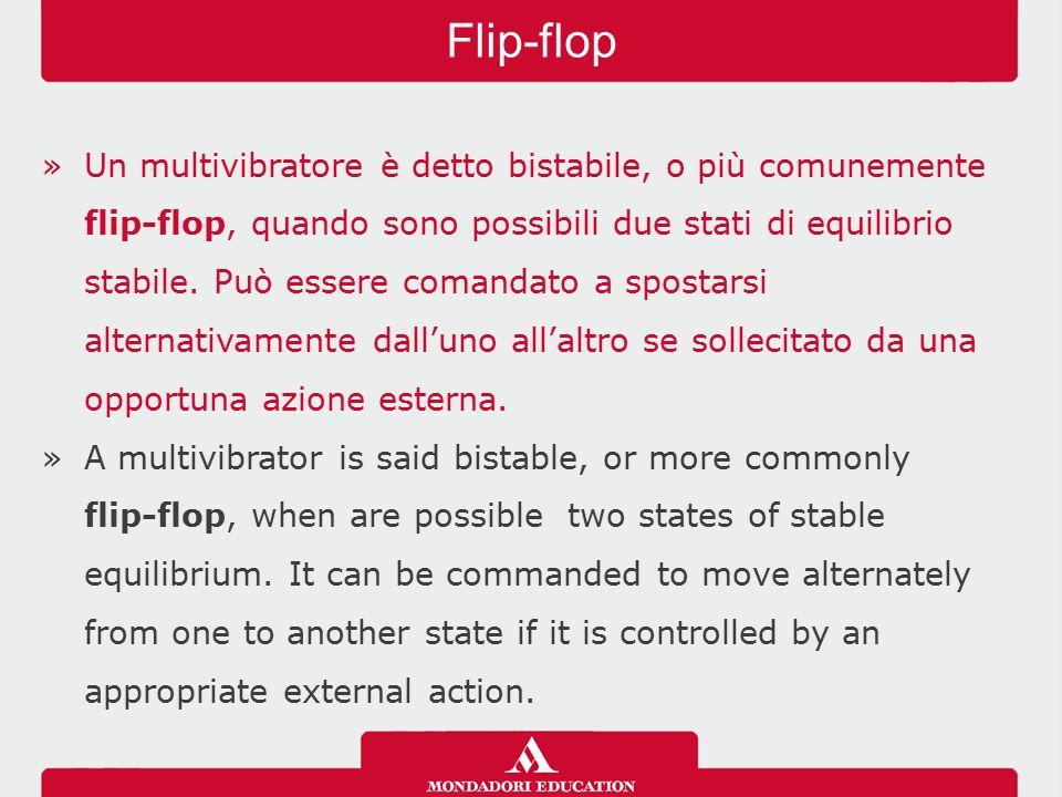 »Un multivibratore è detto bistabile, o più comunemente flip-flop, quando sono possibili due stati di equilibrio stabile.