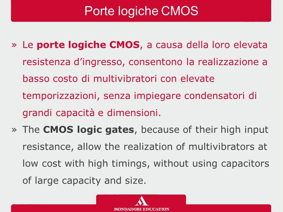 »Le porte logiche CMOS, a causa della loro elevata resistenza d'ingresso, consentono la realizzazione a basso costo di multivibratori con elevate temporizzazioni, senza impiegare condensatori di grandi capacità e dimensioni.