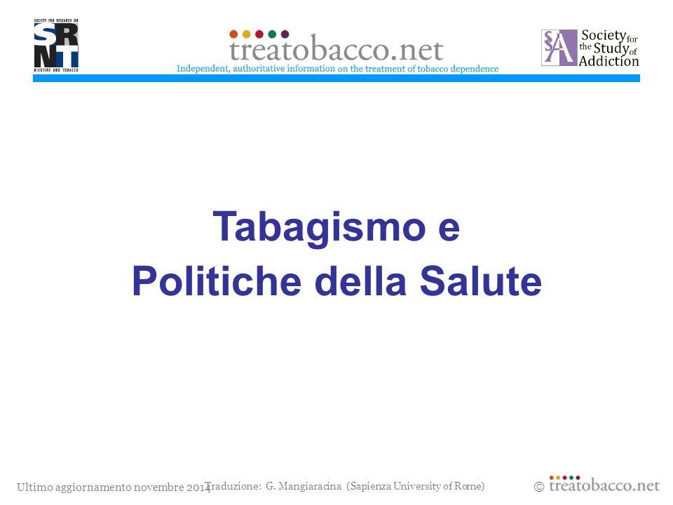 Ultimo aggiornamento novembre 2014  treatobacco.net Tabagismo e Politiche della Salute Traduzione: G.